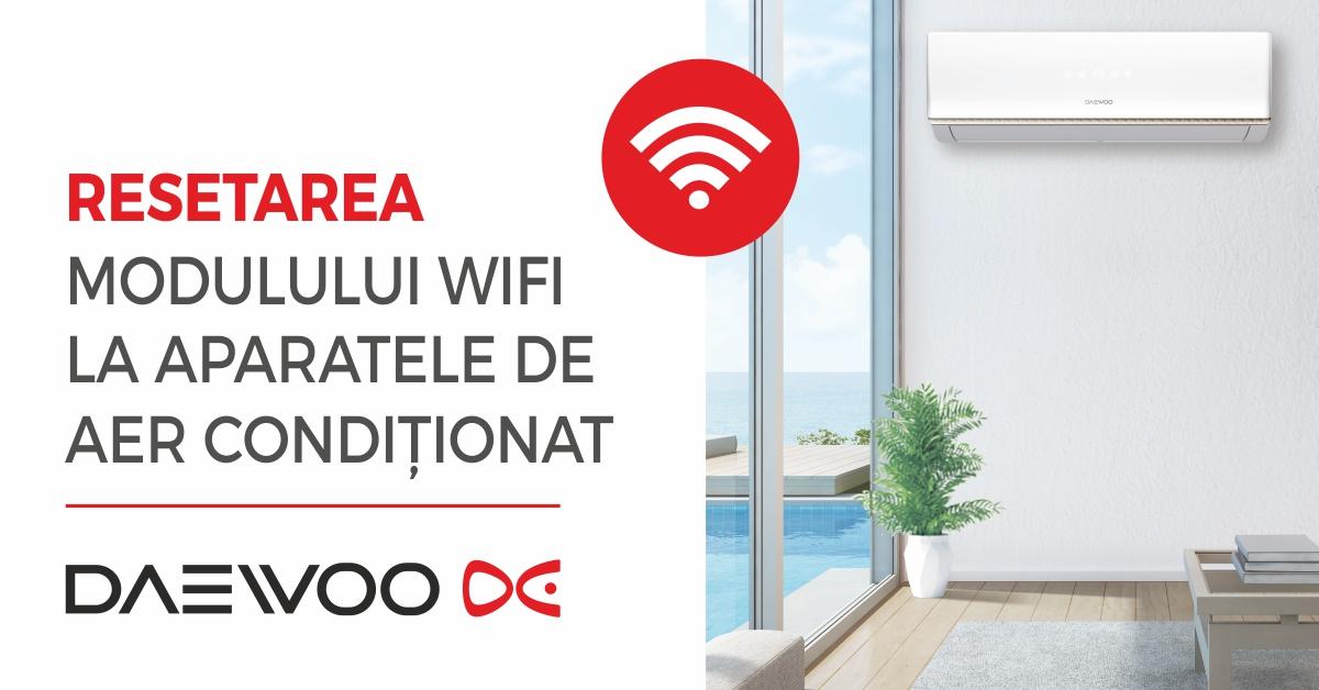 Resetarea modulului Wi-Fi la aparatele de aer condiționat Daewoo